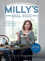 Milly's Real Food: 100+ easy and delicious recipes to comfort, restore and put a smile on your face Hardcover  by Nicola 'Milly' Millbank