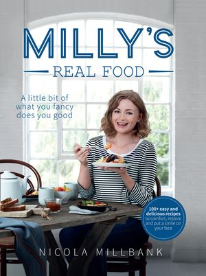 Milly's Real Food: 100+ easy and delicious recipes to comfort, restore and put a smile on your face book image