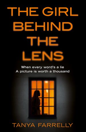 The Girl Behind the Lens: A dark psychological thriller with a brilliant twist book image