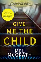 Give Me the Child Hardcover  by Mel McGrath