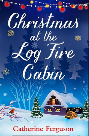 Christmas at the Log Fire Cabin: The feel-good festive story of Christmas 2017 book image
