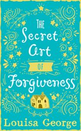The Secret Art of Forgiveness: A feel good romance about coming home and moving on