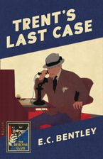 Trent's Last Case (Detective Club Crime Classics) Hardcover  by E. C. Bentley