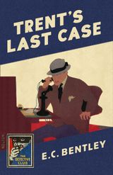 Trent's Last Case: A Detective Story Club Classic Crime Novel (The Detective Club)