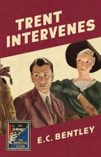 Trent Intervenes (Detective Club Crime Classics) Hardcover  by E. C. Bentley