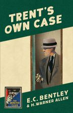 Trent's Own Case (Detective Club Crime Classics) Hardcover  by E. C. Bentley
