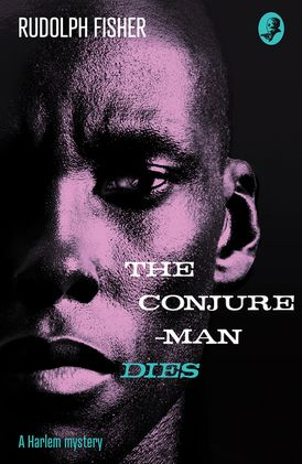 The Conjure-Man Dies: A Harlem Mystery: The first ever African-American crime novel (Detective Club Crime Classics)