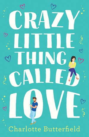 Crazy Little Thing Called Love: The hilarious laugh out loud romcom you won't be able to put down this Christmas! book image
