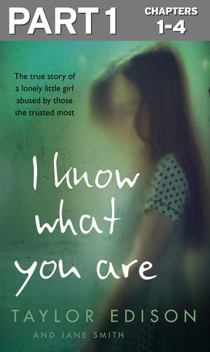 I Know What You Are: Part 1 of 3: The true story of a lonely little girl abused by those she trusted most book image
