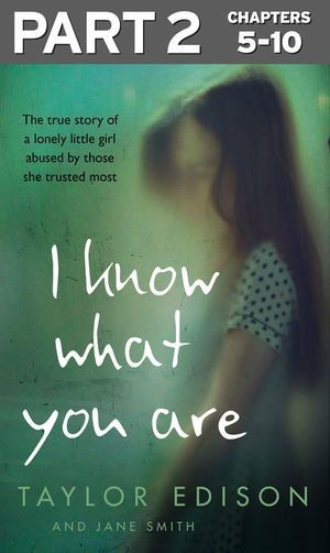 I Know What You Are: Part 2 of 3: The true story of a lonely little girl abused by those she trusted most book image