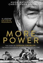 More Power: The Story of Jurgen Grobler: The most successful Olympic coach of all time Hardcover  by Hugh Matheson