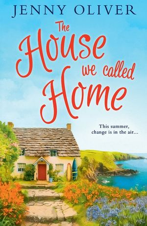 The House We Called Home: A feel-good read for summer 2018 from bestseller Jenny Oliver book image