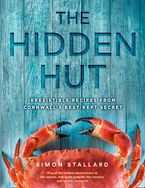 The Hidden Hut: Irresistible Recipes from Cornwall's Best-kept Secret Hardcover  by Simon Stallard