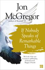 If Nobody Speaks of Remarkable Things Paperback  by Jon McGregor