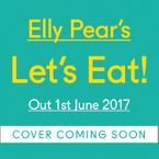 Elly Pear's Let's Eat: Simple, delicious food for everyone, every day eBook UBR by Elly Curshen