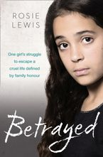 Betrayed: The heartbreaking true story of a struggle to escape a cruel life defined by family honor Paperback  by Rosie Lewis