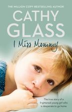 I Miss Mommy: The true story of a frightened young girl who is desperate to go home Paperback  by Cathy Glass