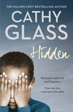 Hidden: Betrayed, Exploited and Forgotten. How One Boy Overcame the Odds. Paperback  by Cathy Glass