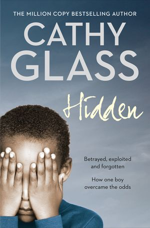 Hidden: Betrayed, Exploited and Forgotten. How One Boy Overcame the Odds. book image