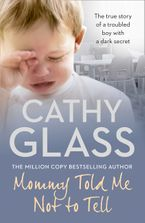 Mommy Told Me Not to Tell: The true story of a troubled boy with a dark secret Paperback  by Cathy Glass