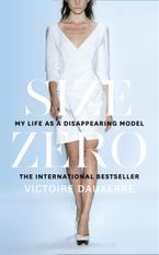 Size Zero: My Life as a Disappearing Model Hardcover  by Victoire Dauxerre