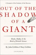 Out of the Shadow of a Giant: Hooke, Halley and the Birth of British Science - John Gribbin