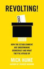 Revolting!: How the Establishment are Undermining Democracy and What They're Afraid Of Paperback  by Mick Hume