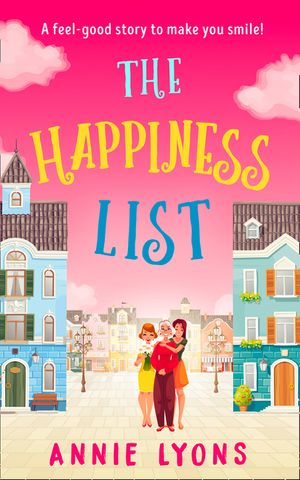The Happiness List: A wonderfully feel-good story to make you smile this summer! book image