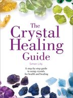 The Crystal Healing Guide: A step-by-step guide to using crystals for health and healing (Healing Guides) Paperback  by Simon Lilly