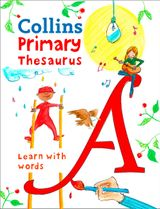 Collins Primary Thesaurus: Illustrated learning support for age 7+ (Collins Primary Dictionaries)