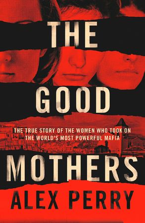 Cover image - The Good Mothers: The Story of the Three Women Who Took on the World's Most Powerful Mafia