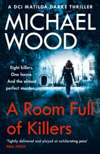 A Room Full of Killers: A gripping crime thriller with twists you won't see coming (DCI Matilda Darke Series, Book 3) Paperback  by Michael Wood