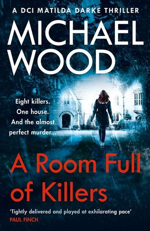A Room Full of Killers: A gripping crime thriller with twists you won't see coming (DCI Matilda Darke Series, Book 3) book image