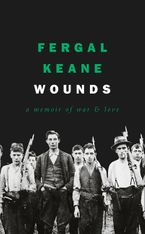 Wounds: A Memoir Of Love And War - Fergal Keane