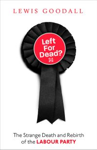 left-for-dead-the-strange-death-and-rebirth-of-the-labour-party