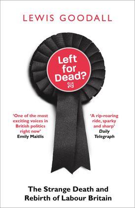 Left for Dead?: The Strange Death and Rebirth of Labour Britain