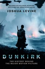 Joshua Levine - Dunkirk: The History Behind the Major Motion Picture