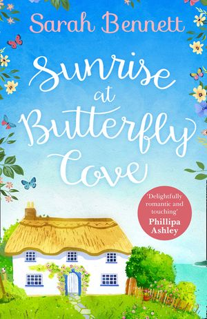 Sunrise at Butterfly Cove: An uplifting romance from bestselling author Sarah Bennett (Butterfly Cove, Book 1) book image
