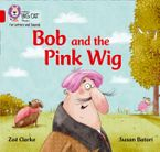 Collins Big Cat Phonics for Letters and Sounds – Bob and the Pink Wig: Band 02A/Red A Paperback  by Zoë Clarke