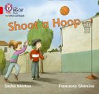 Collins Big Cat Phonics for Letters and Sounds – Shoot a Hoop: Band 2B/Red B Paperback  by Sasha Morton
