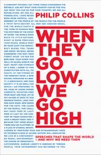 When They Go Low, We Go High: Speeches that shape the world – and why we need them Hardcover  by Philip Collins