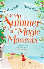 My Summer Of Magic Moments - Caroline Roberts