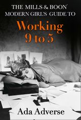The Mills & Boon Modern Girl's Guide to: Working 9-5: Career Advice for Feminists (Mills & Boon A-Zs, Book 1)