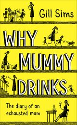 Why Mummy Drinks: Sunday Times Bestseller