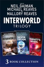 The Complete Interworld Trilogy: Interworld; The Silver Dream; Eternity's Wheel (Interworld) - Neil Gaiman