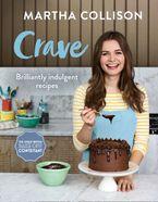 Crave: Brilliantly indulgent recipes - Martha Collison