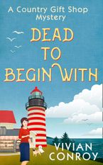 Dead to Begin With (A Country Gift Shop Cozy Mystery series, Book 1) - Vivian Conroy