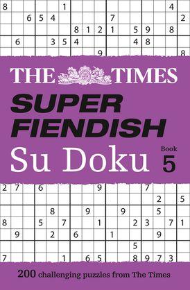 The Times Super Fiendish Su Doku Book 5: 200 challenging puzzles from The Times (The Times Su Doku)