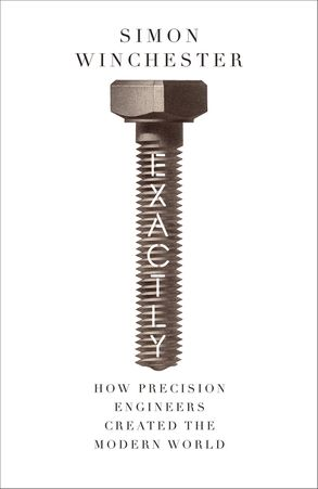 Cover image - Exactly: How Precision Engineers Created the Modern World