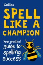 Spell Like a Champion: Your practical guide to spelling success Paperback  by Collins Dictionaries